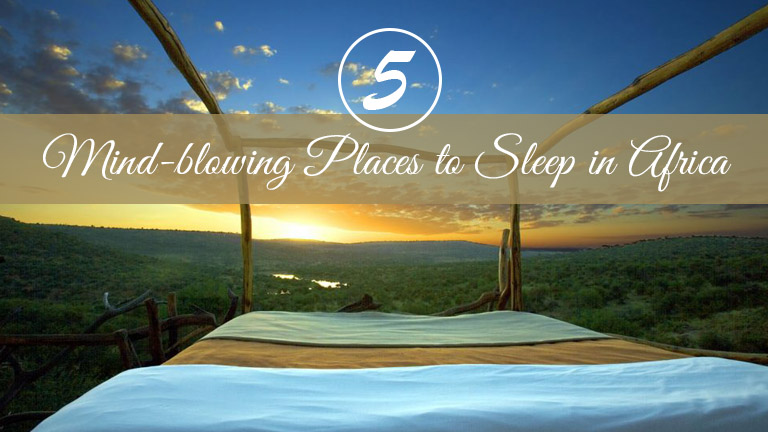 5 Mind-blowing Places to Sleep in Africa